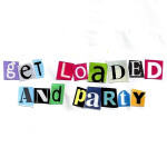 Get Loaded and Party